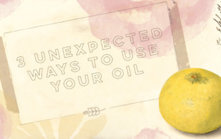 Three unexpected ways to use your oils